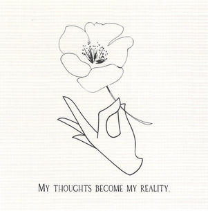 My thoughts become my reality.