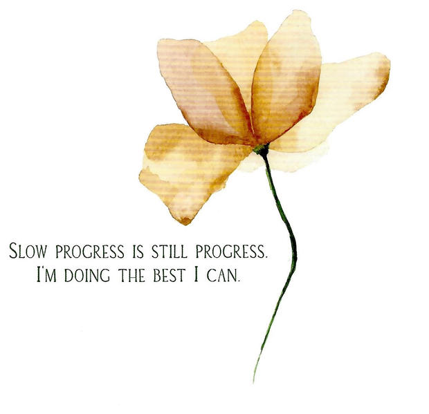Slow progress is still progres. I'm doing the best I can.