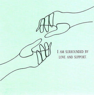 I am surrounded by love and support.