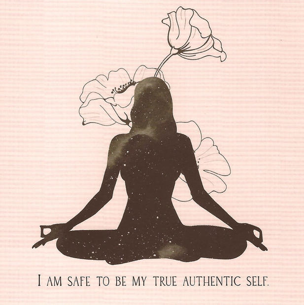 I am safe to be my true and authentic self.