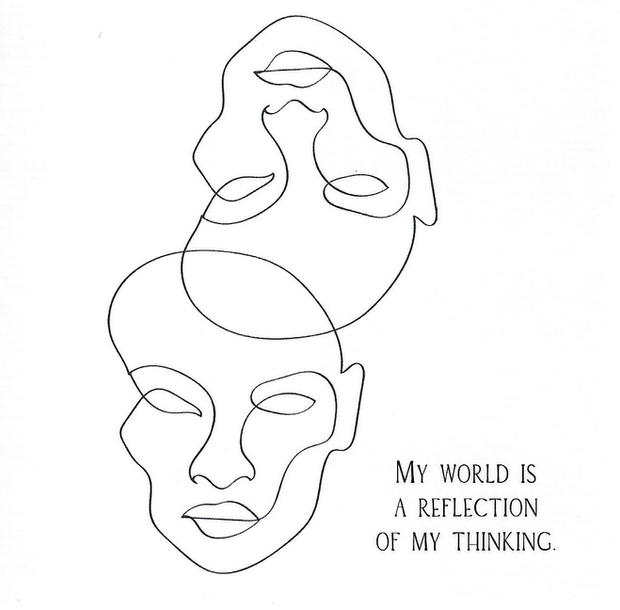 My world is a reflection of my thinking.