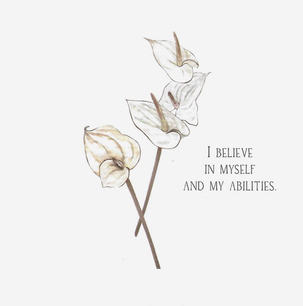 I believe in myself and my abilities.