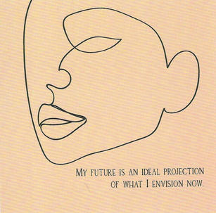 My fiuture is an ideal projection of what I envision now.