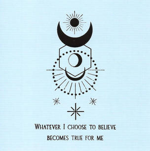 Whatever I choose to believe becomes true for me.