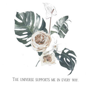 The universe supports me in every way.