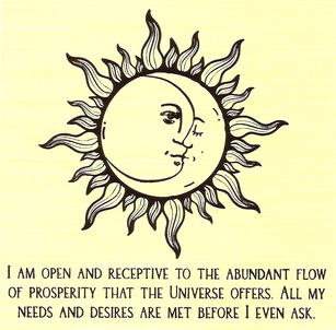 I am open and receptive to the abundant flow of prospertity that the universe offers. All my needs and desires are met before I even ask.