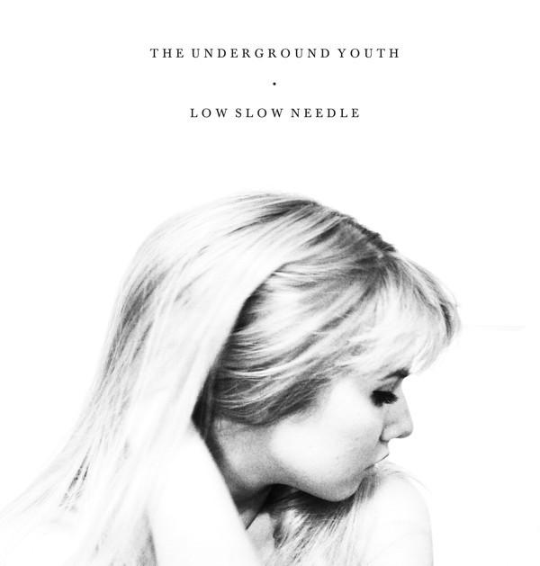 The Underground Youth - Low Slow Needle - 2012