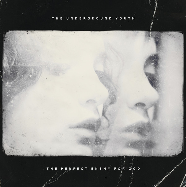 The Underground Youth - The Perfect Enemy For God - 2013