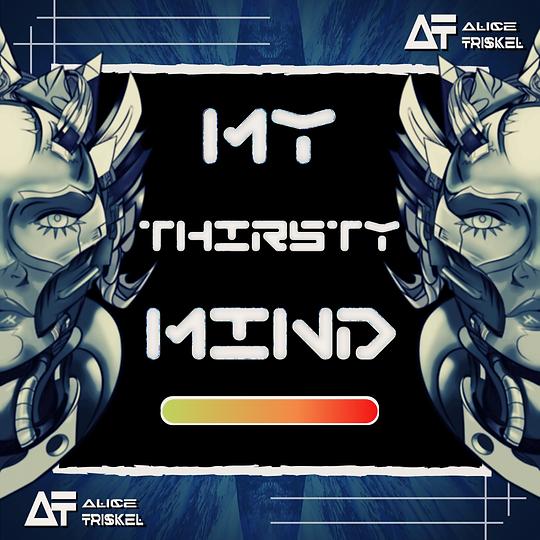 My thirsty mind