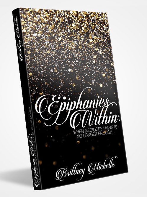 Epiphanies Within: When Mediocre Living Is No Longer Enough (Autographed)
