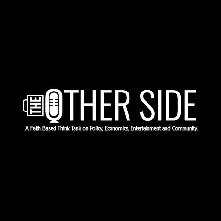 Welcome to THE OTHER SIDE : An intersectional podcast on Faith, Policy, Politics and Entertainment.