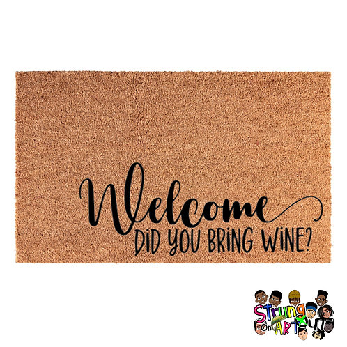 Welcome Did You Bring Wine