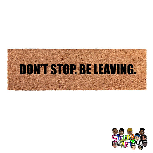 Don't Stop. Be Leaving