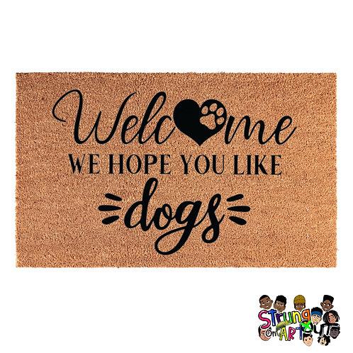 Welcome We Hope You Like Dogs