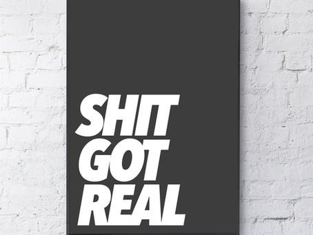 Shit got real...