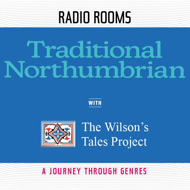 TRADITIONAL NORTHUMBRIAN with The Wilsons Tales