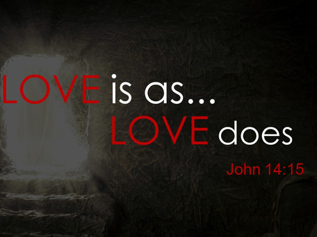 LOVE IS AS LOVE DOES