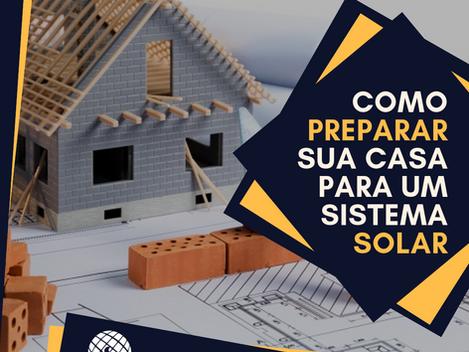 Como Preparar a Sua Casa Para Energia Solar