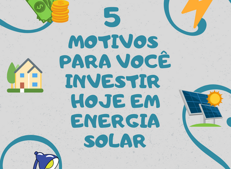 5 motivos para você investir hoje em energia fotovoltaica