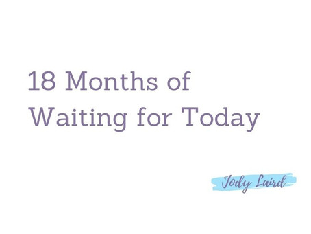 18 Months of Waiting for Today