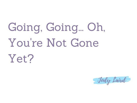 Going, Going... Oh, You're Not Gone Yet?