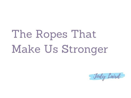 The Ropes That Make Us Stronger