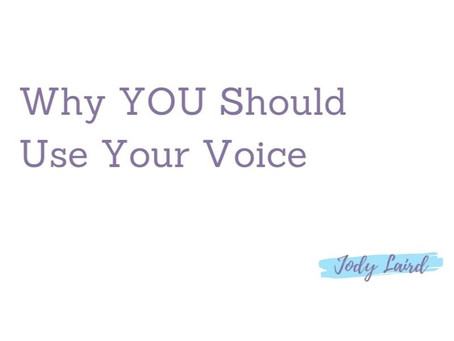 Why YOU Should Use Your Voice