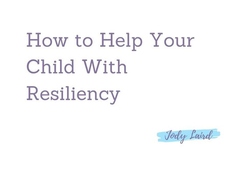 How to Help Your Child With Resiliency