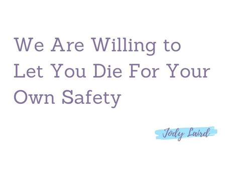 We Are Willing to Let You Die For Your Own Safety