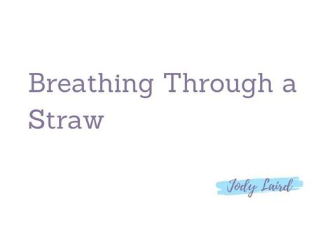Breathing Through a Straw