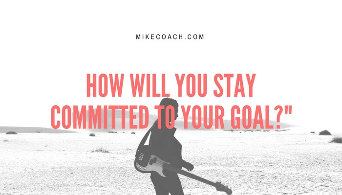 How will you stay committed to your goal? mikecoach.com