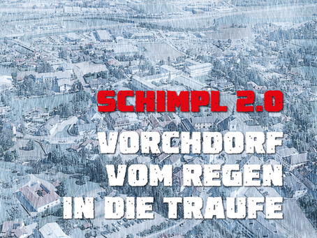 Schimpl 2.0: Vorchdorf vom Regen in die Traufe