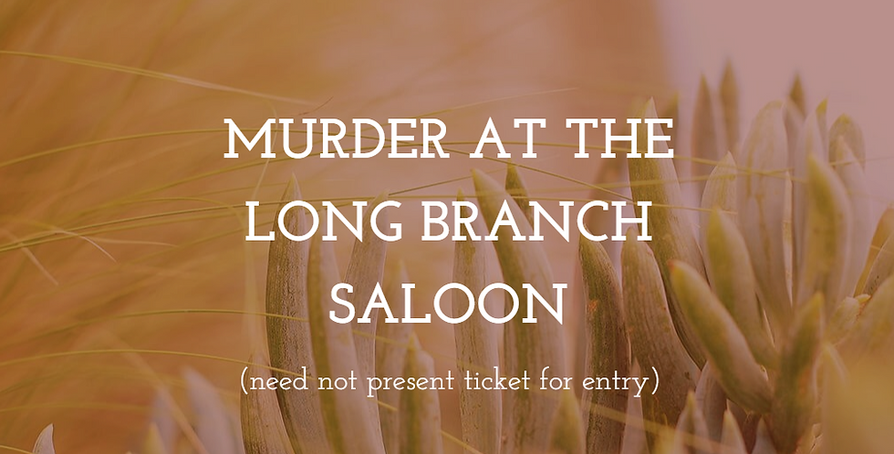 """""""Murder at the Long Branch Saloon"""" ticket"""