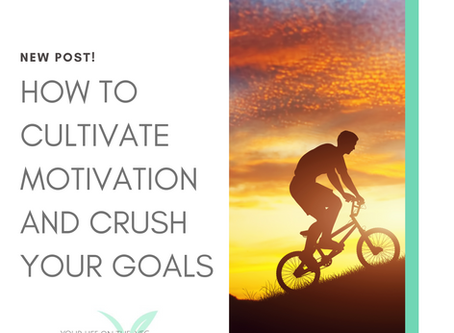 How to Cultivate Motivation and Crush Your Goals