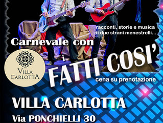 Carnevale a VILLA CARLOTTA - Musica e Cabaret con i FATTI COSI'