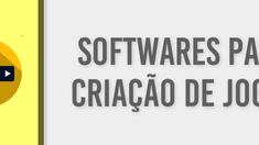 4 - SOFTWARES - Softwares para criação de jogos