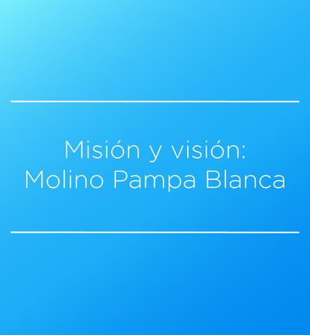 Misión y Visión: Molino Pampa Blanca