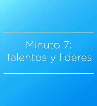Minuto 7: Talentos y Lideres