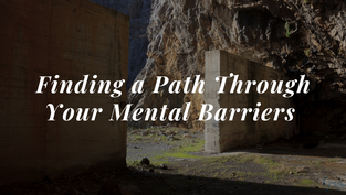 Finding a Path Through Your Mental Barriers