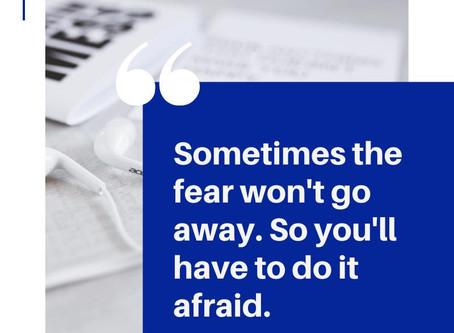 Fear Won't Go Away. Do it ANYWAY!