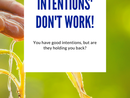 Why 'good intentions' don't work!