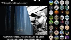 O czym szumi gaj... Wdecki Park Krajobrazowy - wystawa fotograficzna z okazji 25-lecia Wdeckiego Par