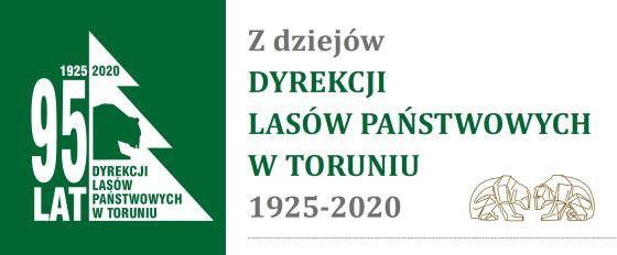 Z dziejów Dyrekcji Lasów Państwowych w Toruniu 1925-2020