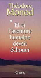 Et si l'aventure humaine devait échouer, Théodore Monod