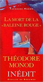 La mort de la baleine rouge, Théodore Monod