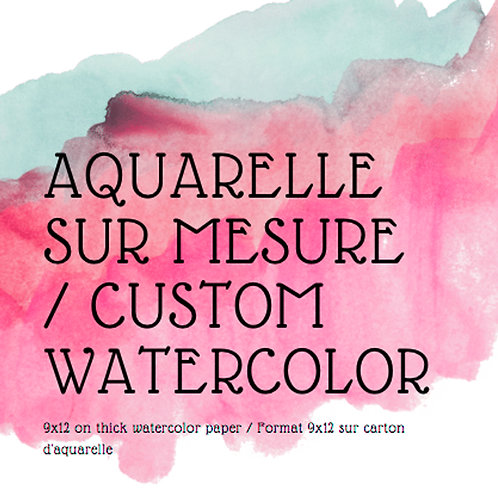 Aquarelle sur mesure/ Custom Watercolor