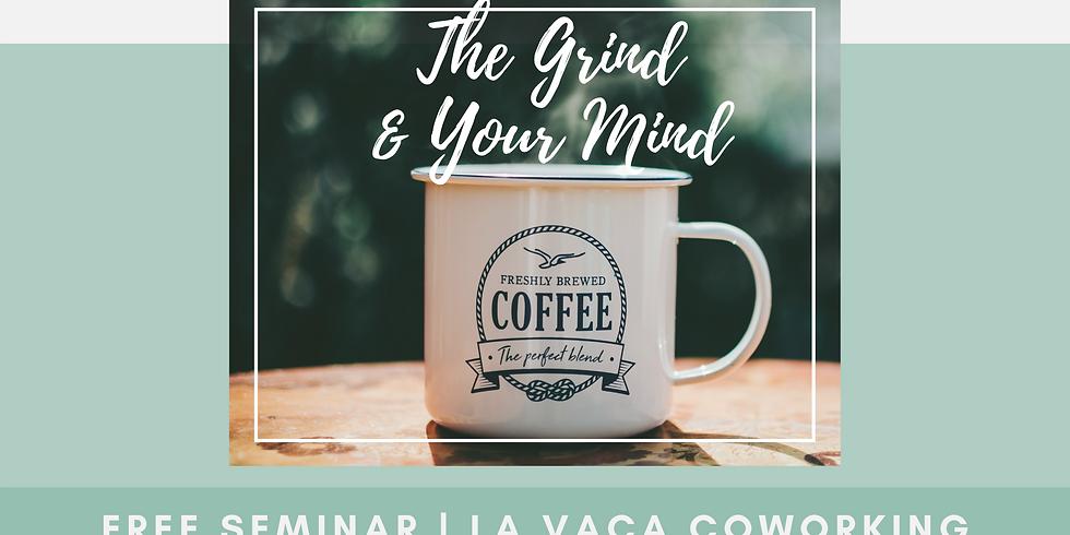 The Grind & Your Mind @ La Vaca Coworking