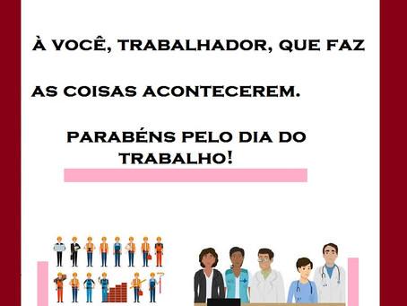 PARABÉNS A TODOS OS TRABALHADORES!