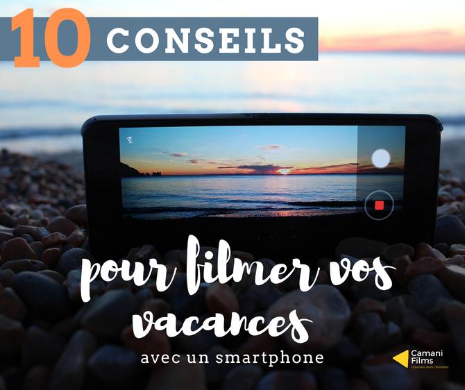 10 conseils pour filmer vos vacances avec un smartphone !