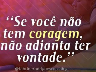 CORAGEM E BORA!!!